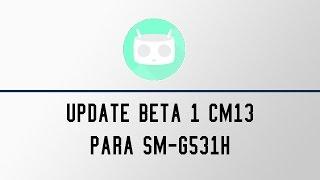 Update Beta 1 CyanogenMod 13 for Grand Prime SM-G531H/BT