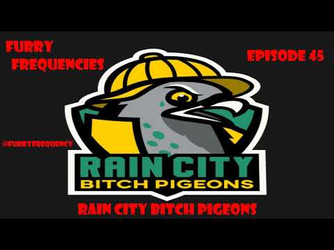 Furry Frequencies Episode 45 - Rain City Bitch Pigeons