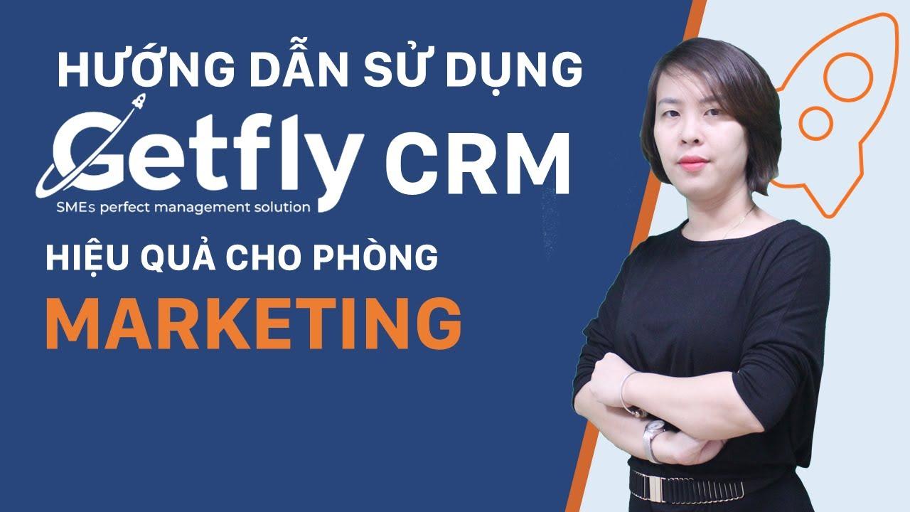 Cách sử dụng Getfly CRM hiệu quả cho phòng Marketing của doanh nghiệp – Phần mềm Getfly CRM