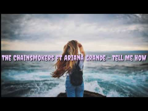 The Chainsmokers ft Ariana Grande - Tell Me How