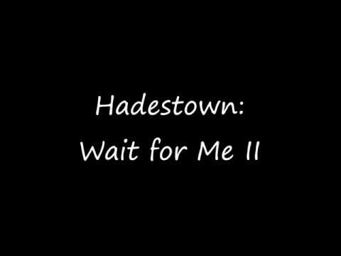 Wait for Me II Lyrics HadesTown