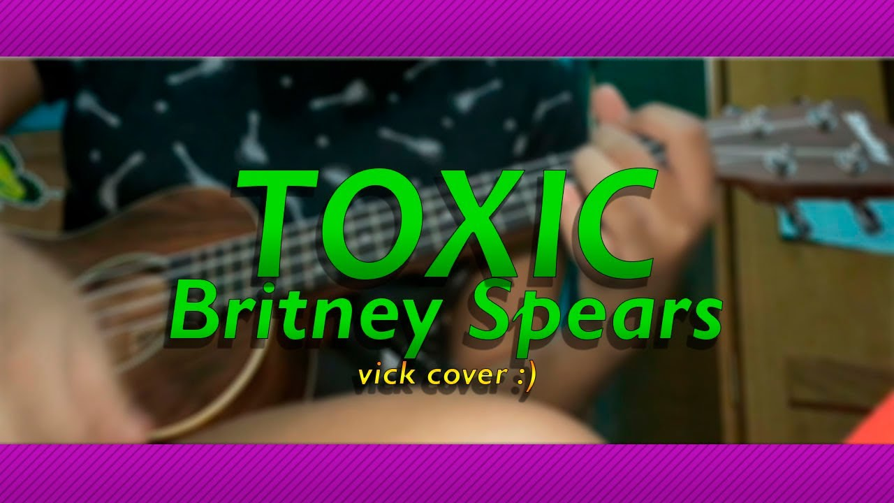 Toxic - Britney Spears (Ukulele Cover)