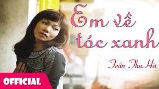 Em Về Tóc Xanh - Trần Thu Hà [Official Audio]