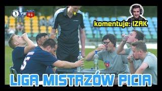Liga Mistrzów Picia - FINAŁ! (komentuje IZAK)