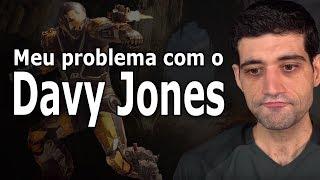 Davy Jones te ENGANANDO (de novo...), meu problema com ele