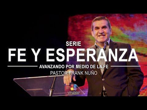 Avanzando Por Medio De La Fe - Pastor Frank Nuño