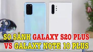 Ở, Galaxy Note 10 Plus bằng giá Galaxy S20 Plus, nên chọn máy nào?