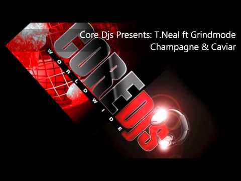 Core Djs presents T.Neal ft Grind Mode - Champagne And Caviar
