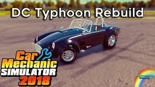 Car Mechanic Simulator 2018   DC Typhoon (AC Cobra) COMPLETE REBUILD!!