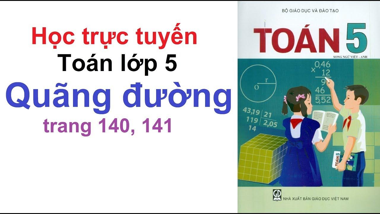 Học Trực Tuyến – Toán Lớp 5 Trang 140 – 141 Quãng Đường