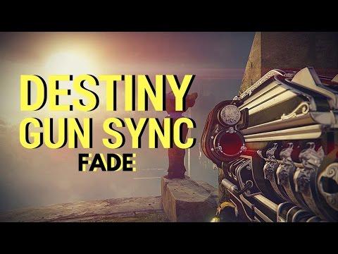 Destiny | Gun Sync | Fade