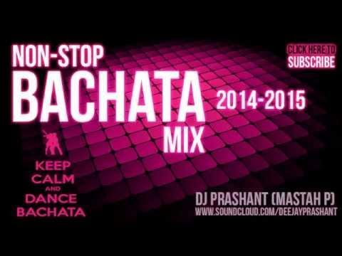 Non Stop Bachata Remix Songs 2014-2015 Mashup - DJ Prashant (Mastah P)