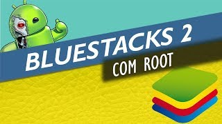 BlueStacks 2 com Root 🔴 Emulador de Android para Windows 7, 8 e 10