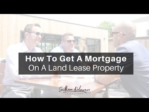 How To Get A Mortgage on a Land Lease Property | Southern Delaware Selections