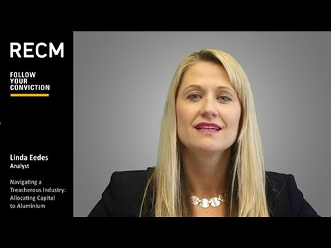 Linda Eedes, RECM Analyst: Navigating a Treacherous Industry: Allocating Capital to Aluminium