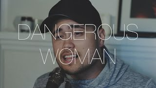 Dangerous Woman - Ariana Grande (Cover by Travis Atreo)