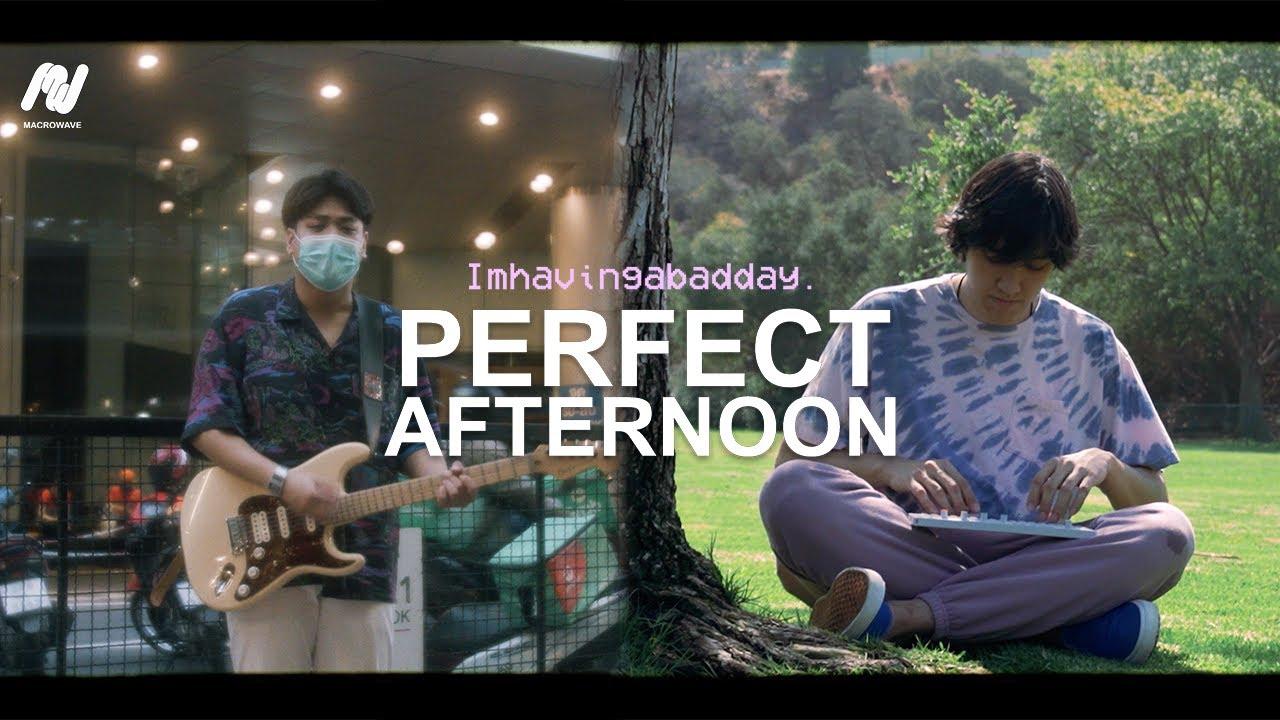 Imhavingabadday. - Perfect Afternoon [Across The World Video]