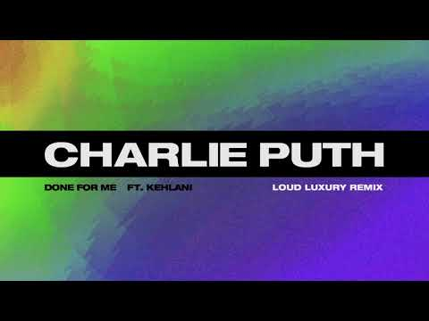 Charlie Puth - Done For Me (feat. Kehlani) [Loud Luxury Remix]