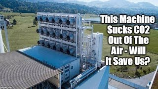 This Machine Sucks CO2 Out Of The Air - Will It Save Us?