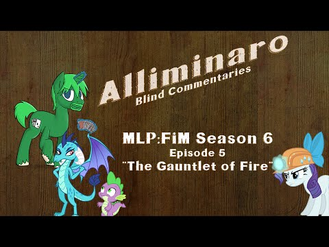 """[Blind Commentary] MLP:FiM Season 6 Episode 5 """"The Gauntlet of Fire"""""""
