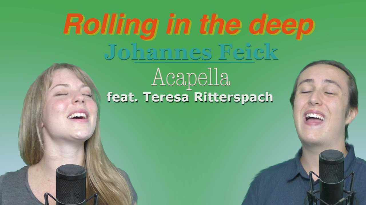 Rolling in the deep - Adele - Acapella Cover by Johannes Feick feat. Teresa Ritterspach