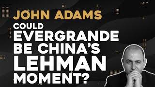 John Adams: Could Evergrande Be China's Lehman Moment? Australia Has Fallen - Who's Next?