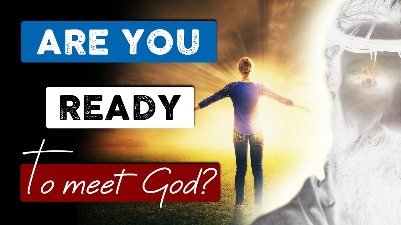 If YOU DIE TODAY are you READY to MEET GOD? You need to watch this ...