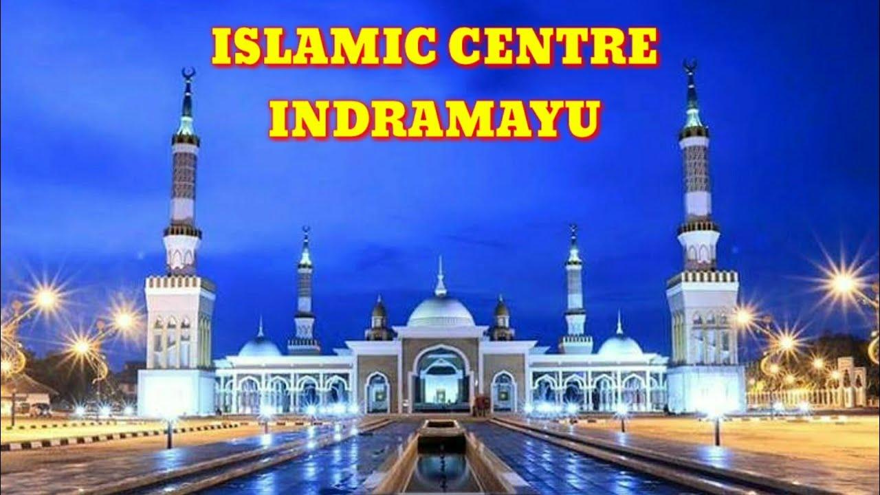 Megahnya Islamic Centre Indramayu Youtube