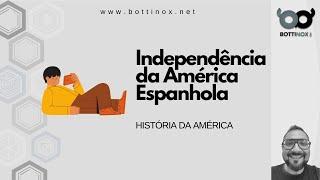 HISTÓRIA DA AMÉRICA - Independência da América Espanhola.