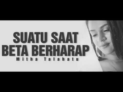 Mitha Talahatu  2018 - 2019 ! SUATU SAAT BETA BERHARAP ! LAGU AMBON TERBARU MP3 + LIRIK