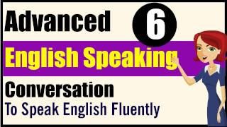 English Speaking Practice: Advanced Level - Lessons 6