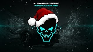 All I Want For Christmas (Wizard & Matbow Remix) [Bass Boosted]
