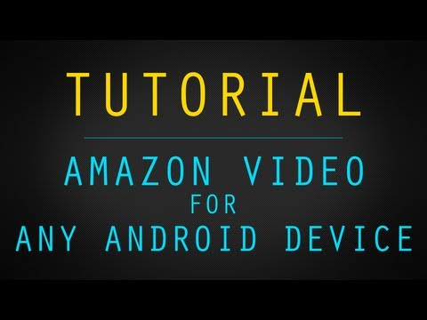 Tutorial: Get Amazon Video to Work on Any Android Device