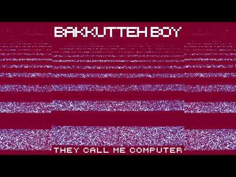 BAKKUTTEH BOY - 'THEY CALL ME COMPUTER' (2021) [FULL ALBUM]