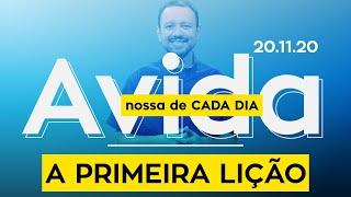 A PRIMEIRA LIÇÃO / A vida nossa de cada dia - 20/11/20