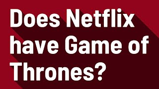 Does Netflix have Game of Thrones?