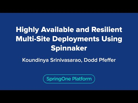 Koundinya Srinivasarao: Highly Available and Resilient Multi-site Deployments using Spinnaker