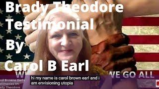 Brady Theodore Testimonial by Carol B Earl