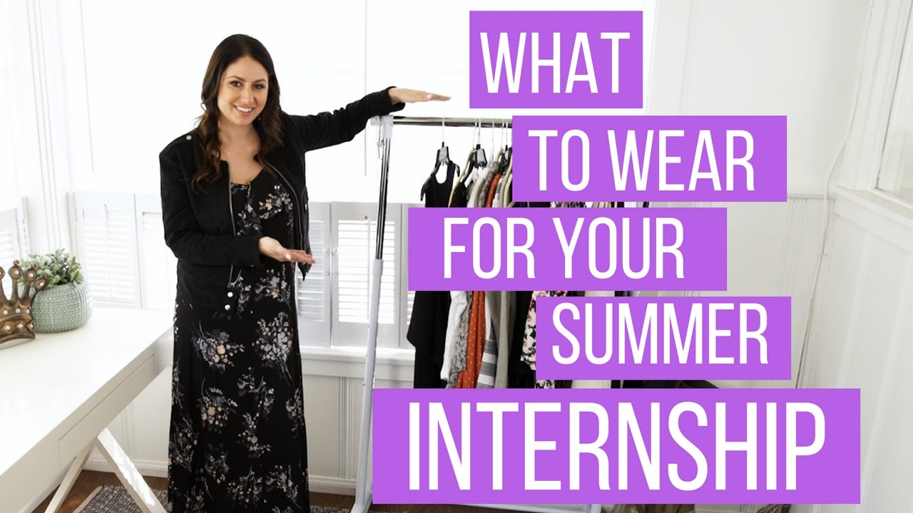 Wear to what for your summer internship 2019