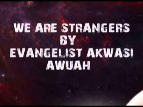 WE ARE STRANGERS  BY EVANGELIST AKWASI AWUAH