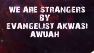 We Are Strangers By Evangelist Akwasi Awuah