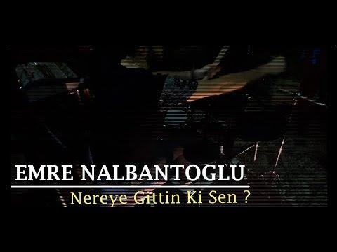 Emre Nalbantoğlu - Nereye Gittin Ki Sen (Drums by Oğulcan Avcıoğlu)