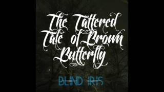 Watch Blind Iris The Tattered Tale Of Brown Butterfly video