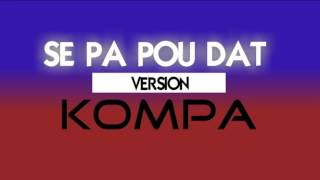 SE PA POU DAT  - Version KOMPA