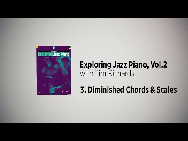 Exploring Jazz Piano Vol 2 – Tim Richards, 3. Diminished Chords & Scales