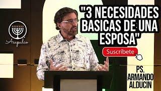 """""""3 Necesidades Basicas de una Esposa""""  Ps.  Armando Alducin."""