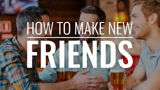 How to Make New Friends