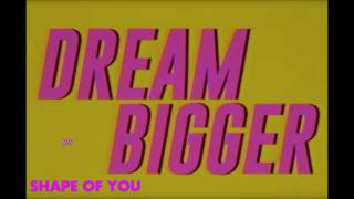 Dream Bigger vs Shape of You - FakeDj Mashup