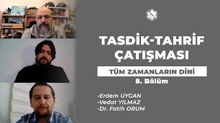 TÜM ZAMANLARIN DİNİ | Tasdik-Tahrif Çatışması