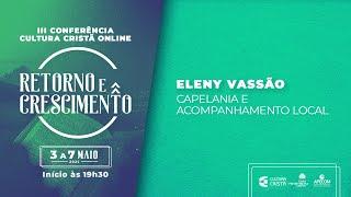 III Conferência Cultura Cristã Online - Eleny Vassão - Capelania e acompanhamento